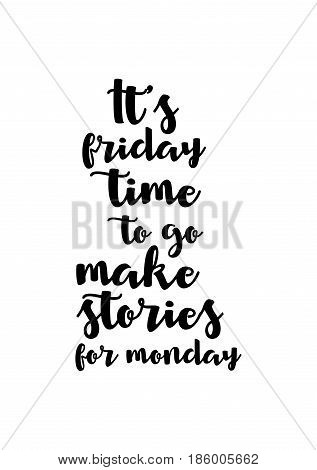 Lettering quotes motivation about life quote. Calligraphy Inspirational quote. It's friday time to go make stories for monday.