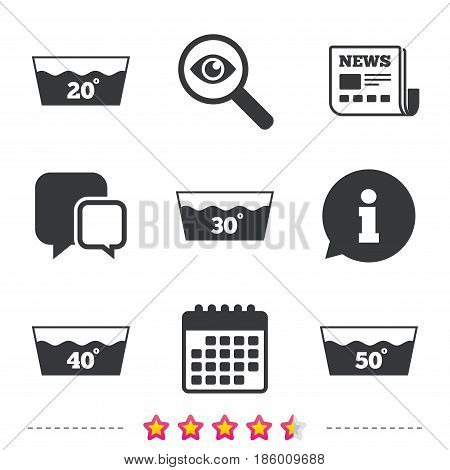Wash icons. Machine washable at 20, 30, 40 and 50 degrees symbols. Laundry washhouse signs. Newspaper, information and calendar icons. Investigate magnifier, chat symbol. Vector