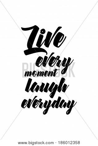 Lettering quotes motivation about life quote. Calligraphy Inspirational quote. Live every moment, laugh everyday.