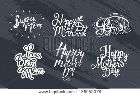 Set of inscription happy mother's day, love you mom, super, best mom. Black and white hand drawn lettering on black background.