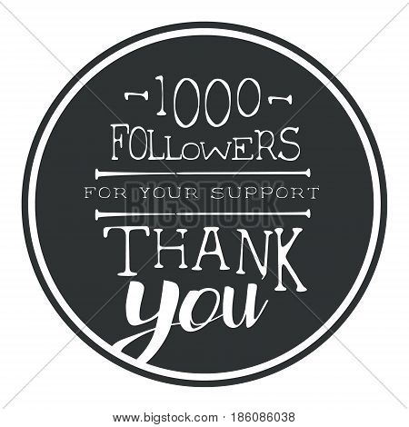 Thank you for your support, one thousand followers black round label, vector illustration. Badge, card, lettering, social media, calligraphy, sticker can be used for your design