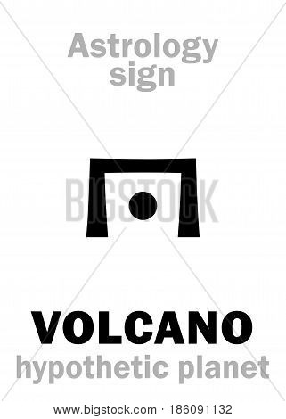 Astrology Alphabet: VOLCANO (Vulcan), hypothetical planet (beside Sun). Hieroglyphics character sign (single symbol).