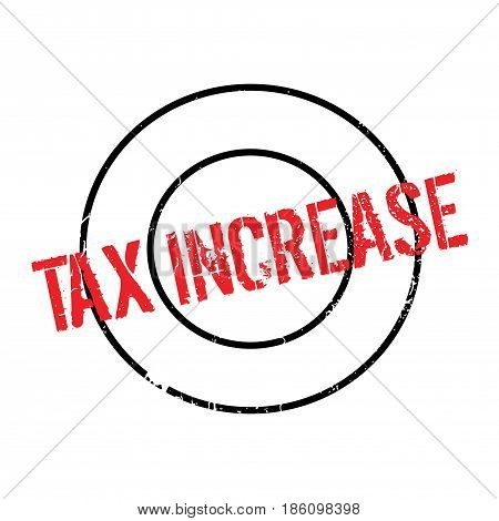 Tax Increase rubber stamp. Grunge design with dust scratches. Effects can be easily removed for a clean, crisp look. Color is easily changed.