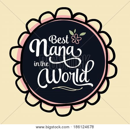 Best Nana in the World Brush Script Typography Vector Design Emblem with flower and design accents in circular frame on creme background