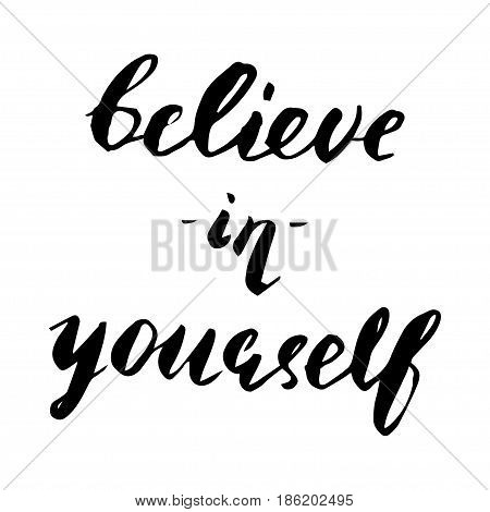 Motivational quote vector lettering poster. Black calligraphy isolated on white background. Believe in yourself.