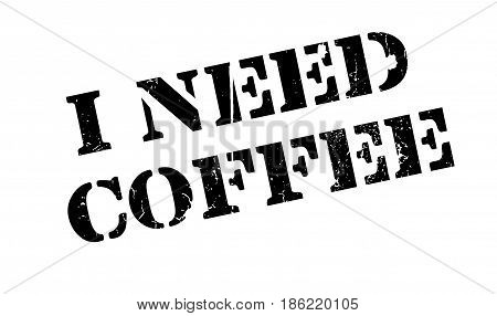 I Need Coffee rubber stamp. Grunge design with dust scratches. Effects can be easily removed for a clean, crisp look. Color is easily changed.