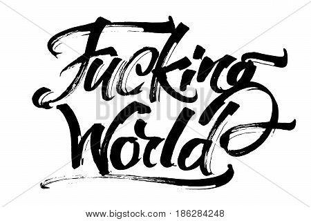 Fucking World. Modern Calligraphy Hand Lettering for Silk Screen