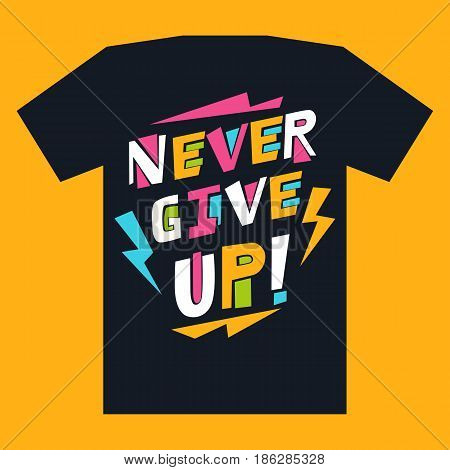 Print for t-shirts with motivational inscription never give up. Vector illustration with text composition in bright style on a dark background