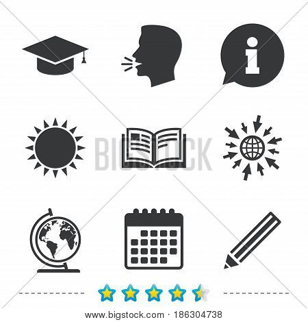 Pencil and open book icons. Graduation cap and geography globe symbols. Education learn signs. Information, go to web and calendar icons. Sun and loud speak symbol. Vector