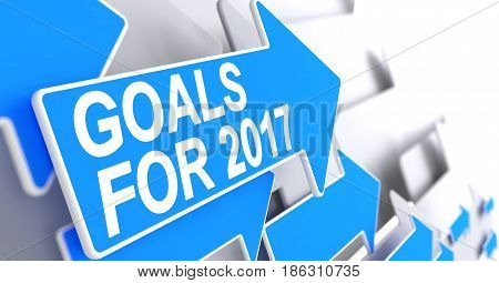 Goals For 2017, Label on the Blue Cursor. Goals For 2017 - Blue Pointer with a Label Indicates the Direction of Movement. 3D Render.