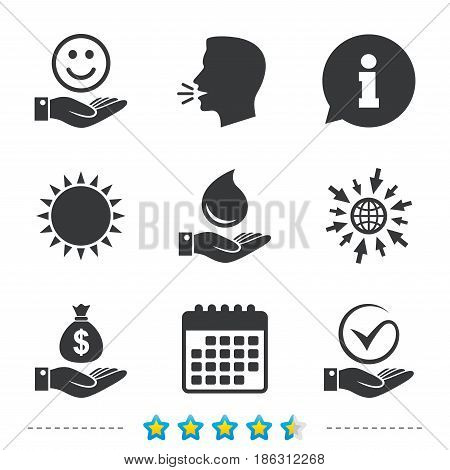 Smile and hand icon. Water drop and Tick or Check symbol. Palm holds Dollar money bag. Information, go to web and calendar icons. Sun and loud speak symbol. Vector