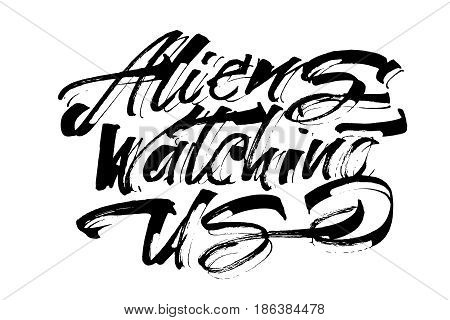 Aliens Watching Us. Modern Calligraphy Hand Lettering for Silk Screen Printing