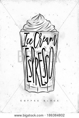 Coffee glace cup lettering ice cream espresso in vintage graphic style drawing on dirty paper background