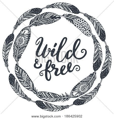 Beautiful print with hand drawn ethnic feathers and wild and free lettering. Tribal vector illustration for t-shirt design, greeting cards.