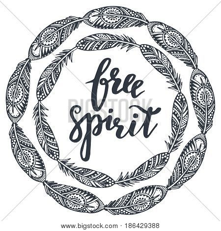 Beautiful print with hand drawn ethnic feathers and free spirit lettering. Tribal vector illustration for t-shirt design, greeting cards.