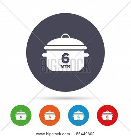 Boil 6 minutes. Cooking pan sign icon. Stew food symbol. Round colourful buttons with flat icons. Vector