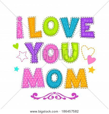 I love you mom. Cute vector illustration for t shirt or greeting card design.