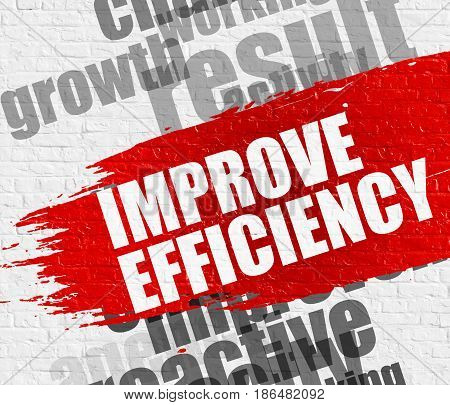 Business Education Concept: Improve Efficiency - on White Brick Wall with Wordcloud Around. Modern Illustration. Improve Efficiency Modern Style Illustration on the Red Distressed Paintbrush Stripe.