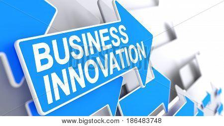 Business Innovation, Label on Blue Cursor. Business Innovation - Blue Arrow with a Label Indicates the Direction of Movement. 3D Render.