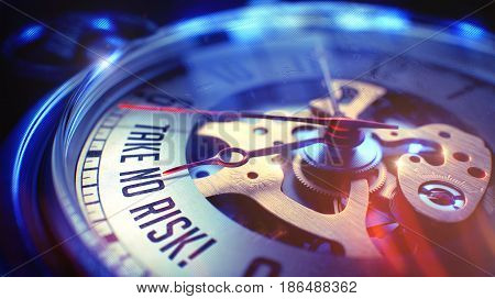 Pocket Watch Face with Take No Risk Text, Close View of Watch Mechanism. Business Concept. Light Leaks Effect. 3D Illustration.