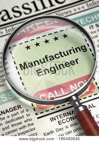Newspaper with Classified Ad Manufacturing Engineer. Column in the Newspaper with the Jobs Section Vacancy of Manufacturing Engineer. Hiring Concept. Blurred Image. 3D Illustration.