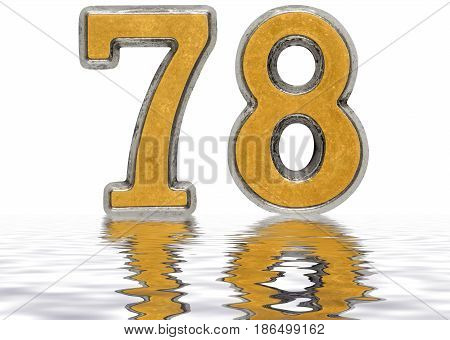 Numeral 78, Seventy Eight, Reflected On The Water Surface, Isolated On White, 3D Render