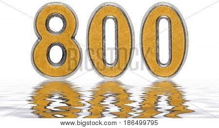 Numeral 800, Eight Hundred, Reflected On The Water Surface, Isolated On White, 3D Render