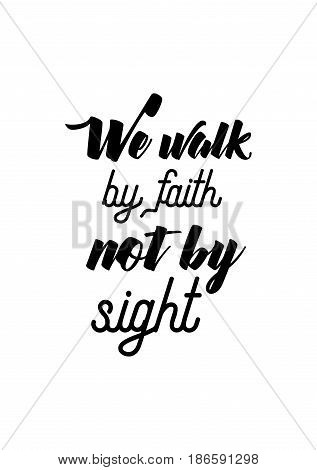 Handwritten lettering positive quote about love to valentines day. We walk by faith not by sight.