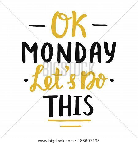 Ok Monday, let's do this poster. Motivational slogan. Hand written brush lettering, retro style. Inspirational quote. Vector illustration