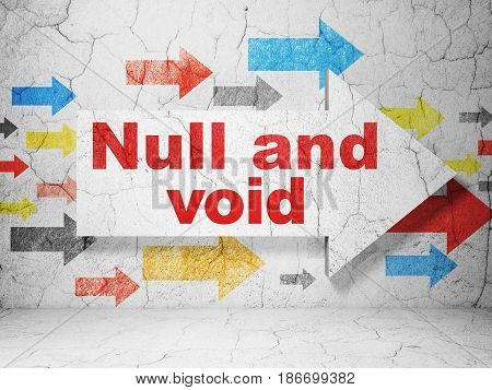 Law concept:  arrow with Null And Void on grunge textured concrete wall background, 3D rendering
