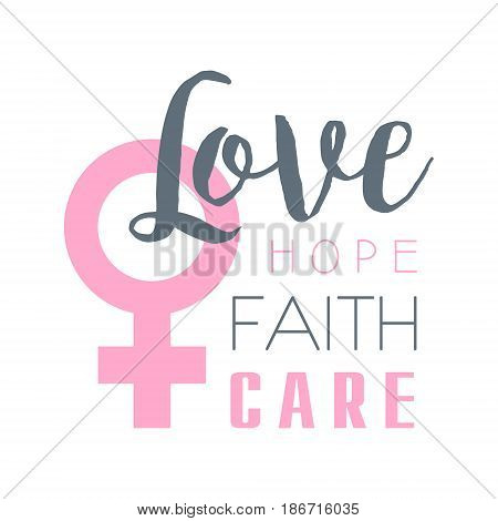 Love, hope, faith, care label. Vector illustration in pink colors badge for poster, card, banner