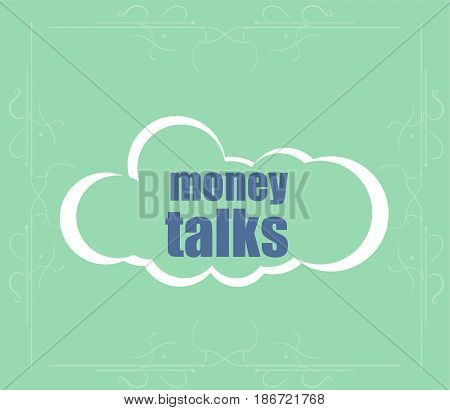 Text Money Talks. Business Concept . Abstract Cloud Containing Words Related To Leadership
