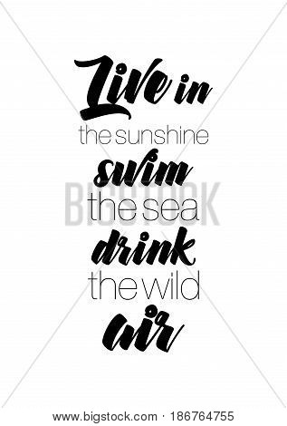 Handwritten lettering positive quote about love to valentines day. Live in the sunshine swim the sea drink the wild air.