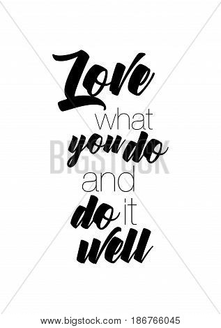 Handwritten lettering positive quote about love to valentines day. Love what you do and do it well.