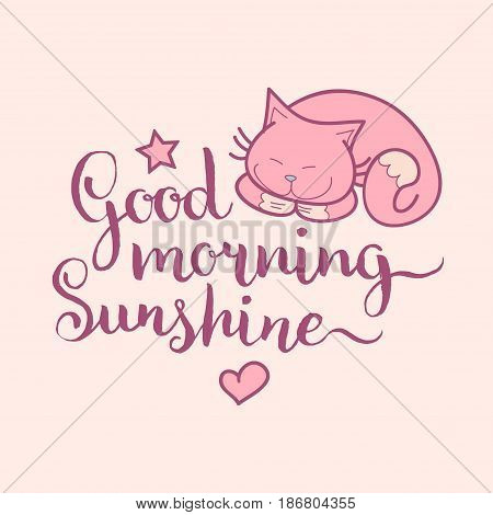 Good Morning Sunshine hand lettering. Vector cute illustration with cartoon symbols cat, star and heart for posters, cards. Beautiful childish background for baby room etc.