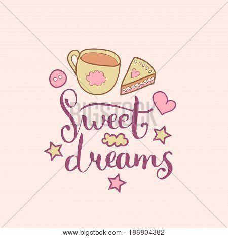 Sweet Dreams hand lettering. Vector cute illustration with cartoon symbols cup and cake for posters, cards. Beautiful childish background for baby room, textile etc.