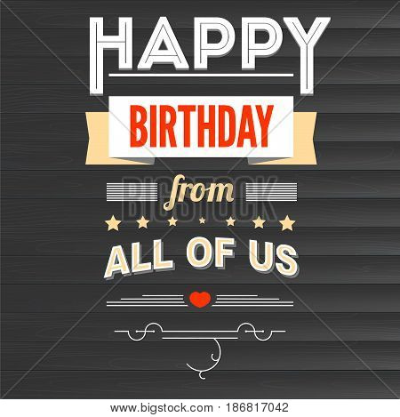 Happy Birthday vintage text poster composition on backdrop from dark wooden planks. Not trace. Template for postcards or greeting cards with love for loved ones.