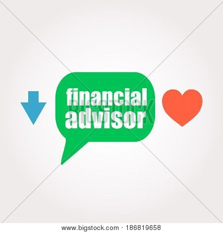 Text Financial Advisor. Business Concept . Speech Clouds Stickers, Arrow And Heart