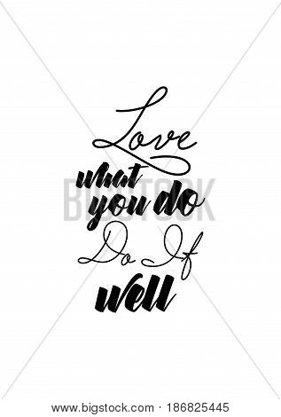 Handwritten lettering positive quote about love to valentines day. Love what you do, do it well.
