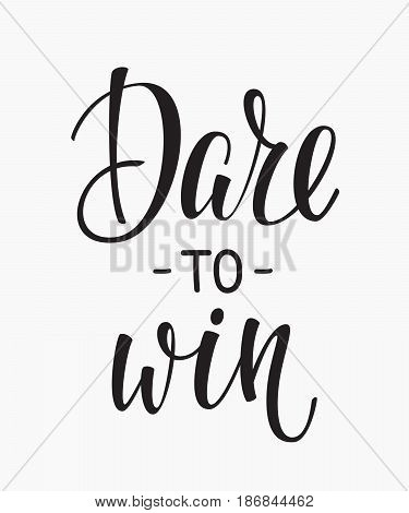 Dare to win quote lettering. Calligraphy inspiration graphic design typography element. Hand written postcard. Cute simple vector sign.