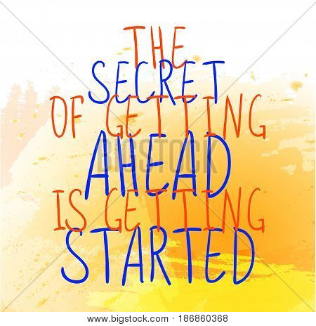'The secret of getting ahead is getting started' text on yellow paint splash backdrop. VECTOR hand-drawn letters. Orange and blue words on yellow splash background.
