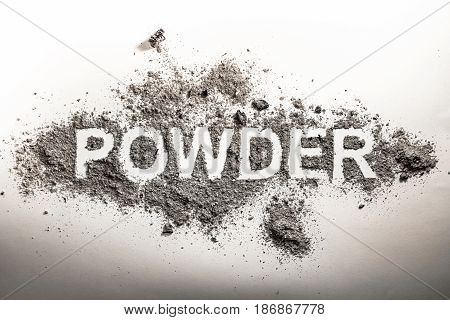 Word powder written in grey scattered pile of ash dust filth dirt as a dirty word background