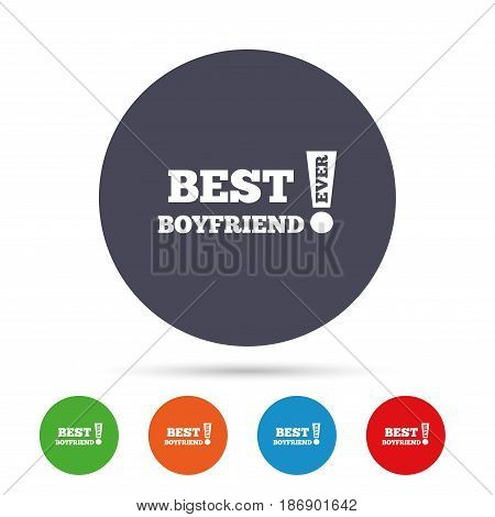 Best boyfriend ever sign icon. Award symbol. Exclamation mark. Round colourful buttons with flat icons. Vector