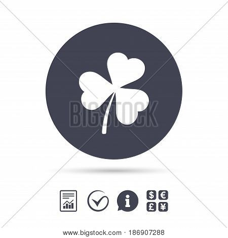 Clover with three leaves sign icon. Trifoliate clover. Saint Patrick trefoil symbol. Report document, information and check tick icons. Currency exchange. Vector