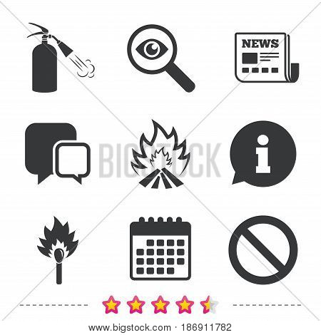 Fire flame icons. Fire extinguisher sign. Prohibition stop symbol. Burning matchstick. Newspaper, information and calendar icons. Investigate magnifier, chat symbol. Vector