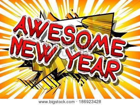 Awesome New Year - Comic book style word on abstract background.