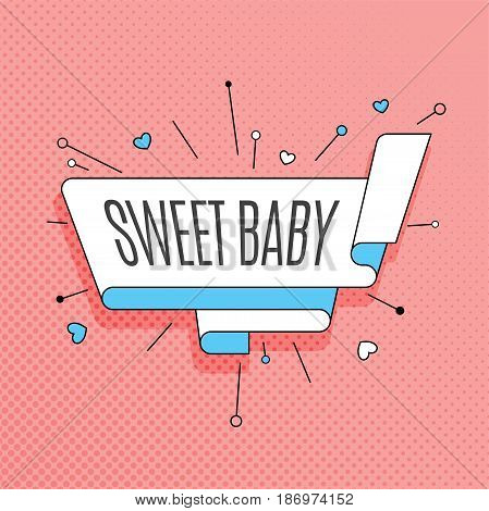 Sweet baby. Retro design element in pop art style on halftone colorful background. Vintage motivation ribbon banner. Vector Illustration.