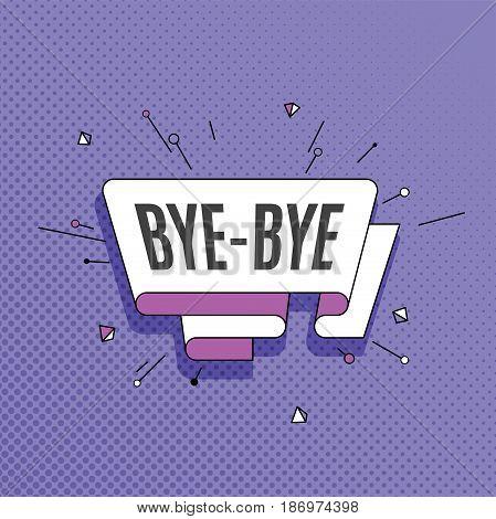 Bye-bye. Retro design element in pop art style on halftone colorful background. Vintage motivation ribbon banner. Vector Illustration.