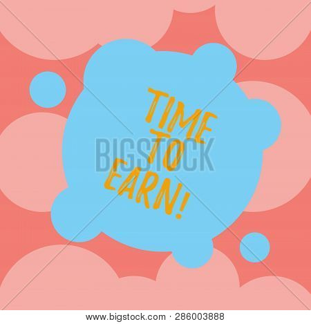 Writing Note Showing Time To Earn. Business Photo Showcasing After A High Effort And Lots Of Work Yo
