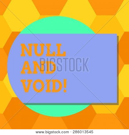 Handwriting text Null And Void. Concept meaning Cancel a contract Having no legal force Invalid Ineffective Blank Rectangular Color Shape with Shadow Coming Out from a Circle photo. poster